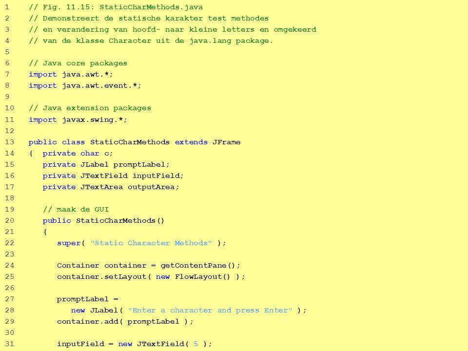 32 1 // Fig. 11.15: StaticCharMethods.java 2 // Demonstreert de statische karakter test methodes 3 // en verandering van hoofd- naar kleine letters en