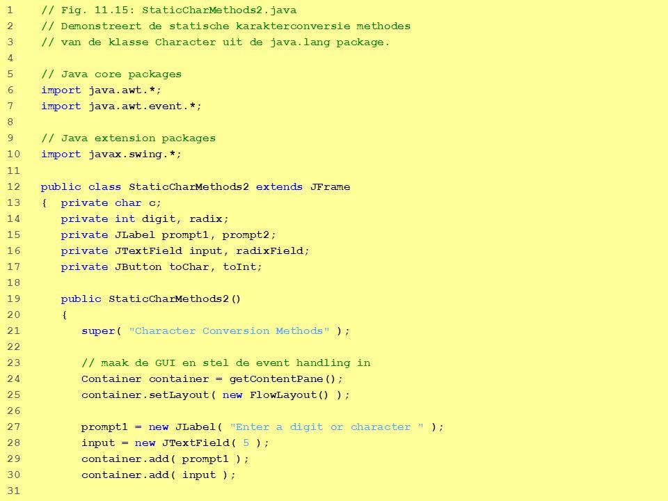 39 1 // Fig. 11.15: StaticCharMethods2.java 2 // Demonstreert de statische karakterconversie methodes 3 // van de klasse Character uit de java.lang pa