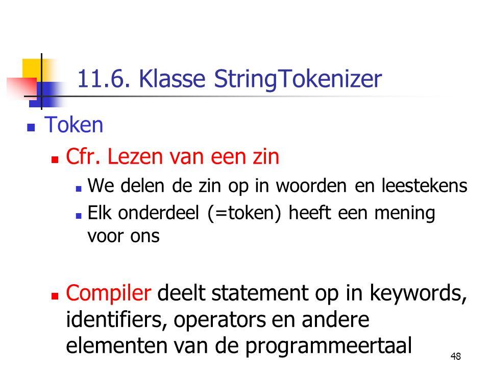 48 11.6. Klasse StringTokenizer Token Cfr. Lezen van een zin We delen de zin op in woorden en leestekens Elk onderdeel (=token) heeft een mening voor