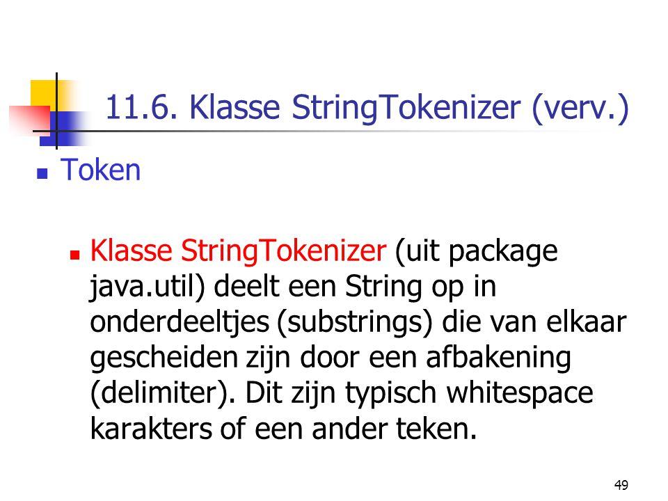 49 11.6. Klasse StringTokenizer (verv.) Token Klasse StringTokenizer (uit package java.util) deelt een String op in onderdeeltjes (substrings) die van