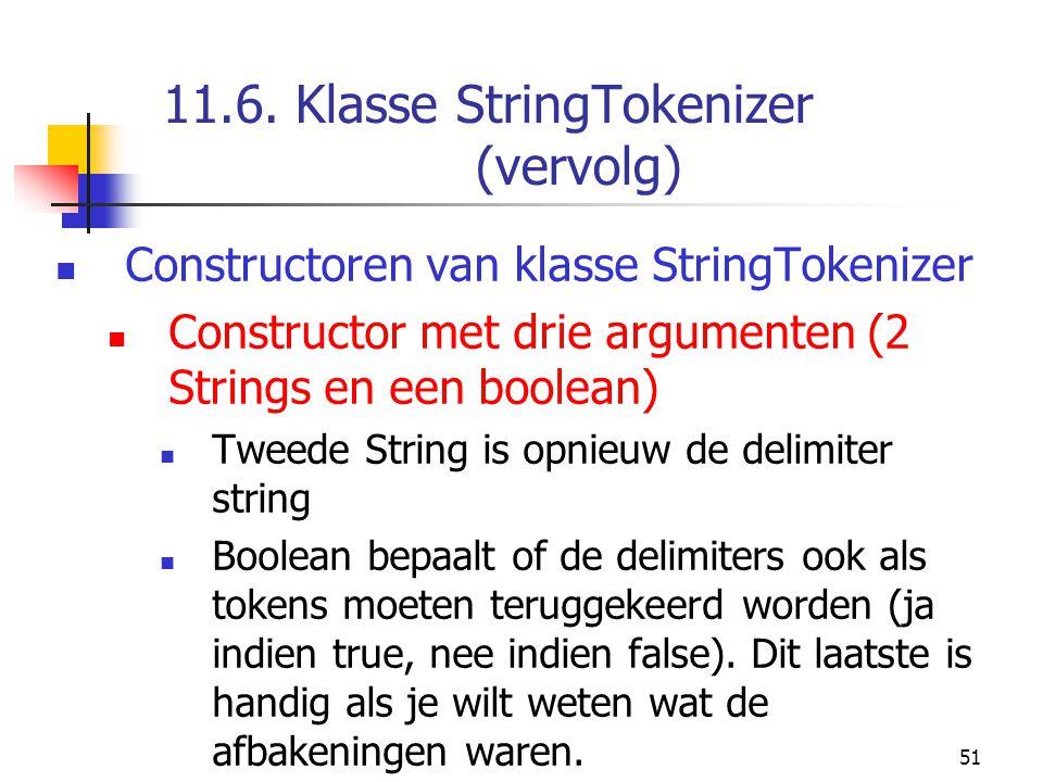 51 11.6. Klasse StringTokenizer (vervolg) Constructoren van klasse StringTokenizer Constructor met drie argumenten (2 Strings en een boolean) Tweede S