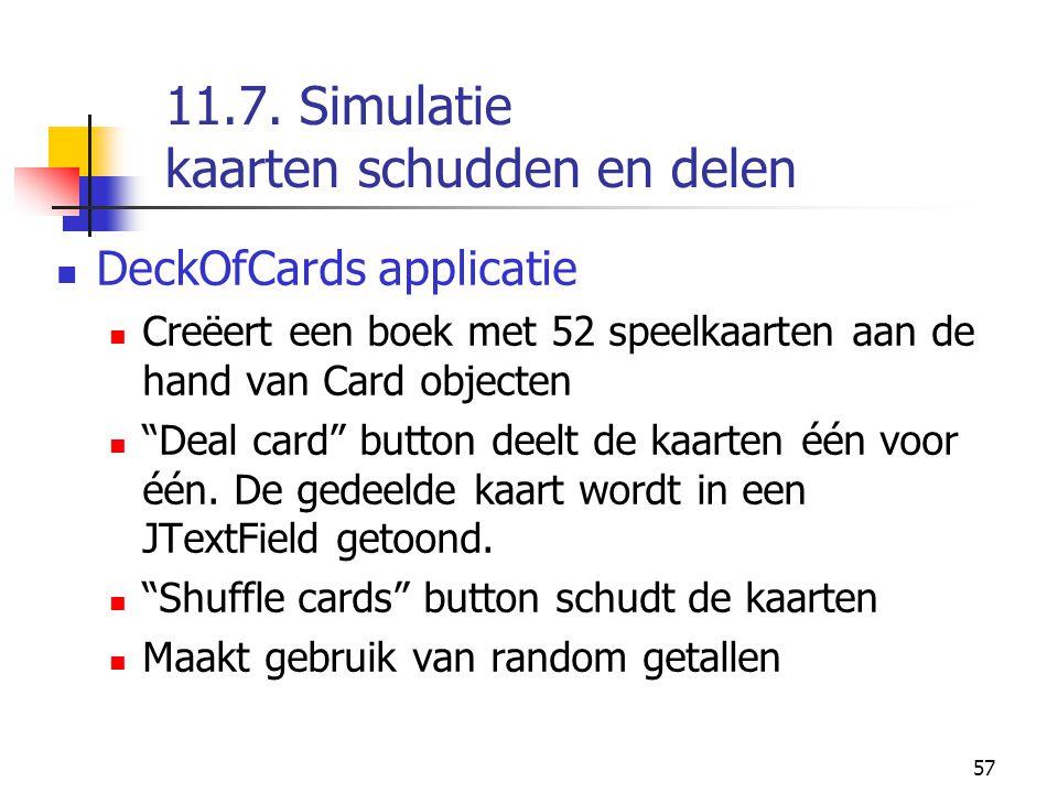 """57 11.7. Simulatie kaarten schudden en delen DeckOfCards applicatie Creëert een boek met 52 speelkaarten aan de hand van Card objecten """"Deal card"""" but"""