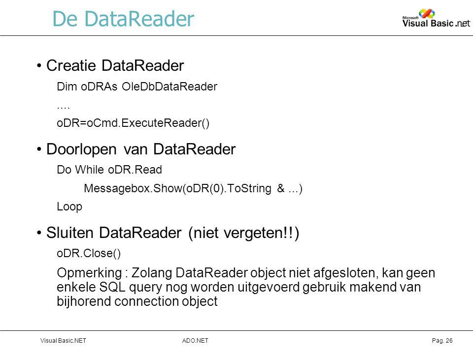 ADO.NETVisual Basic.NETPag.26 De DataReader Creatie DataReader Dim oDRAs OleDbDataReader....