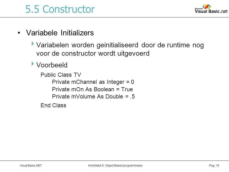 Hoofdstuk 5: Object Based programmerenVisual Basic.NETPag. 15 5.5 Constructor Variabele Initializers  Variabelen worden geinitialiseerd door de runti