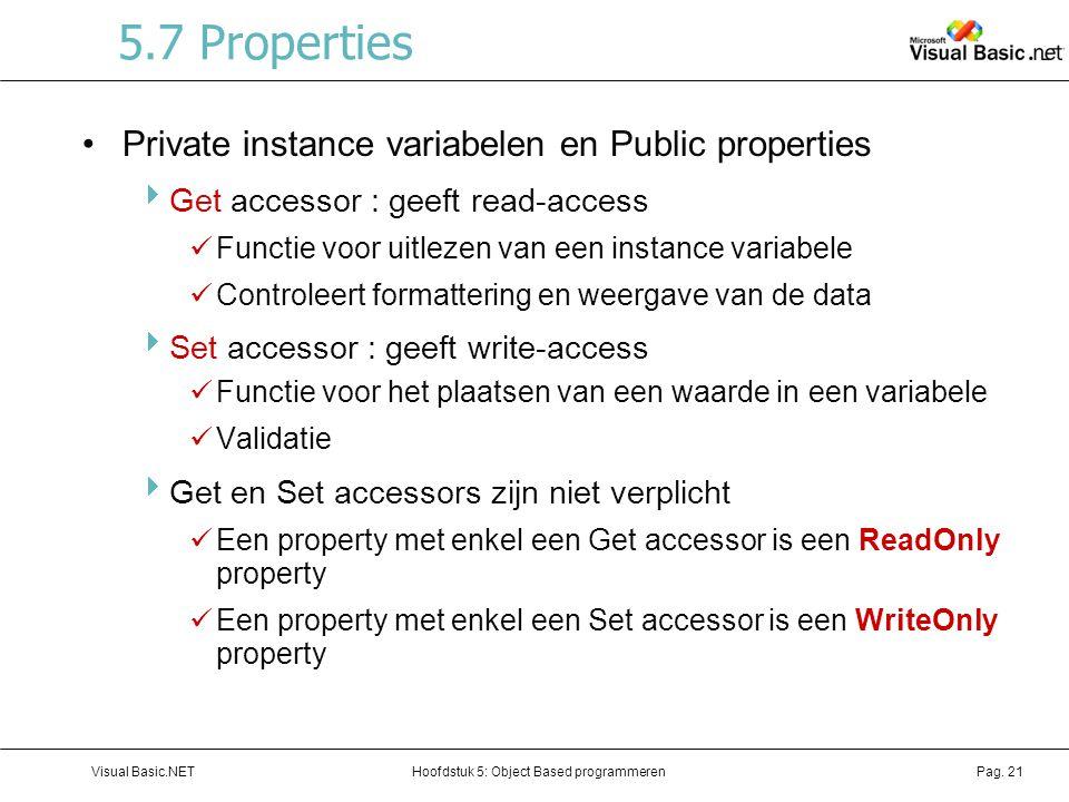 Hoofdstuk 5: Object Based programmerenVisual Basic.NETPag. 21 5.7 Properties Private instance variabelen en Public properties  Get accessor : geeft r