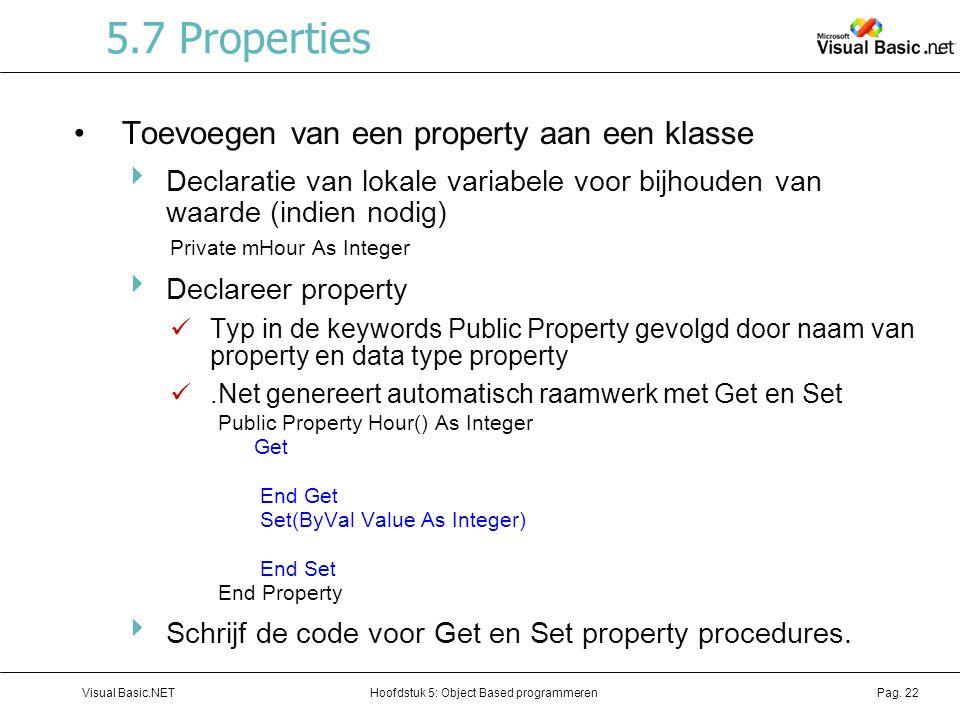 Hoofdstuk 5: Object Based programmerenVisual Basic.NETPag. 22 5.7 Properties Toevoegen van een property aan een klasse  Declaratie van lokale variabe