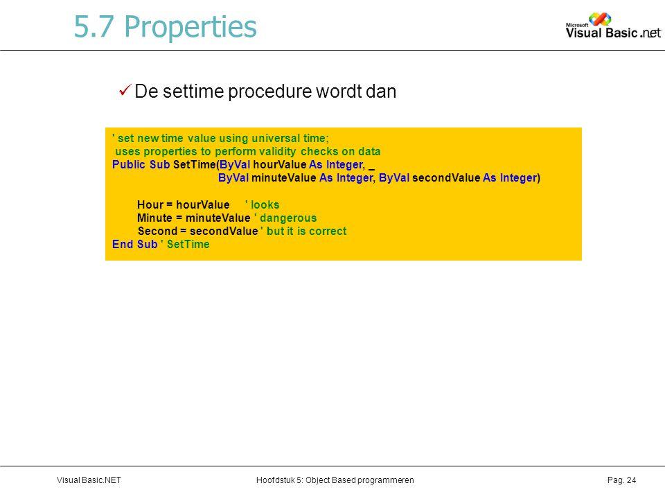 Hoofdstuk 5: Object Based programmerenVisual Basic.NETPag. 24 5.7 Properties De settime procedure wordt dan ' set new time value using universal time;