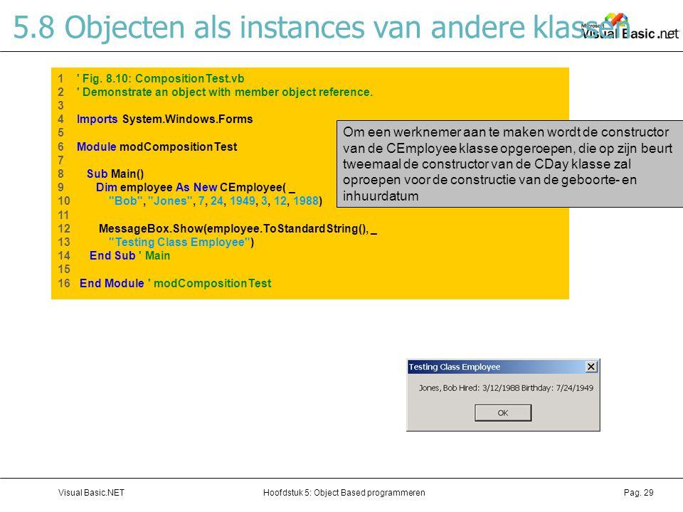 Hoofdstuk 5: Object Based programmerenVisual Basic.NETPag. 29 5.8 Objecten als instances van andere klassen 1 ' Fig. 8.10: CompositionTest.vb 2 ' Demo