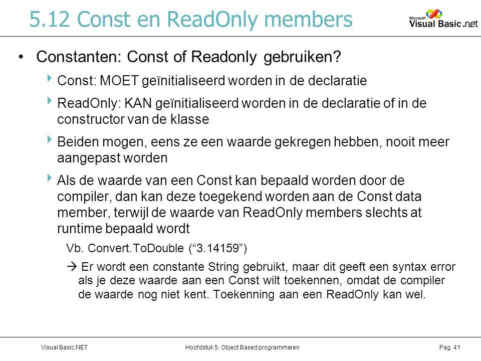 Hoofdstuk 5: Object Based programmerenVisual Basic.NETPag. 41 5.12 Const en ReadOnly members Constanten: Const of Readonly gebruiken?  Const: MOET ge
