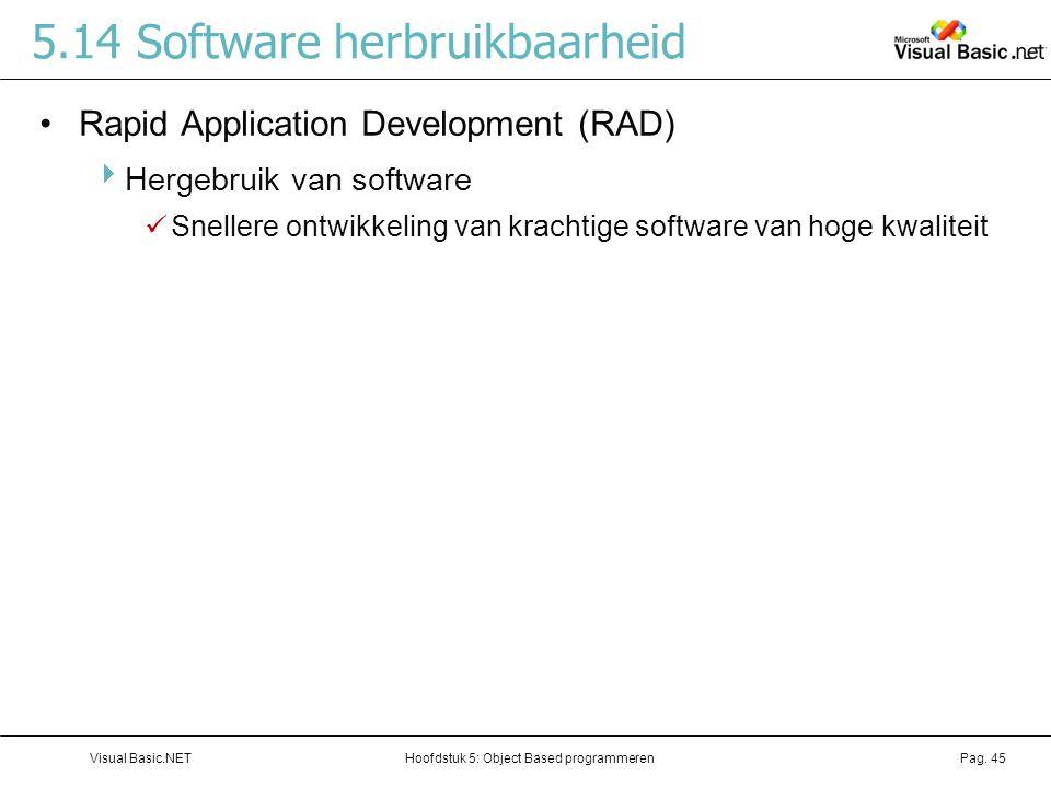 Hoofdstuk 5: Object Based programmerenVisual Basic.NETPag. 45 5.14 Software herbruikbaarheid Rapid Application Development (RAD)  Hergebruik van soft