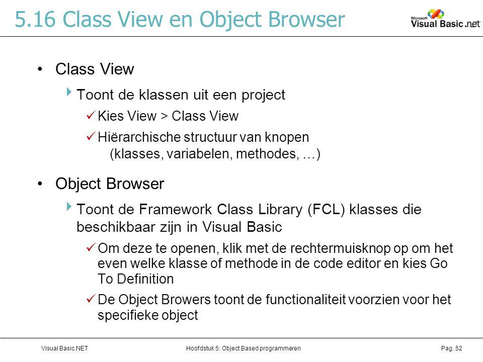 Hoofdstuk 5: Object Based programmerenVisual Basic.NETPag. 52 5.16 Class View en Object Browser Class View  Toont de klassen uit een project Kies Vie