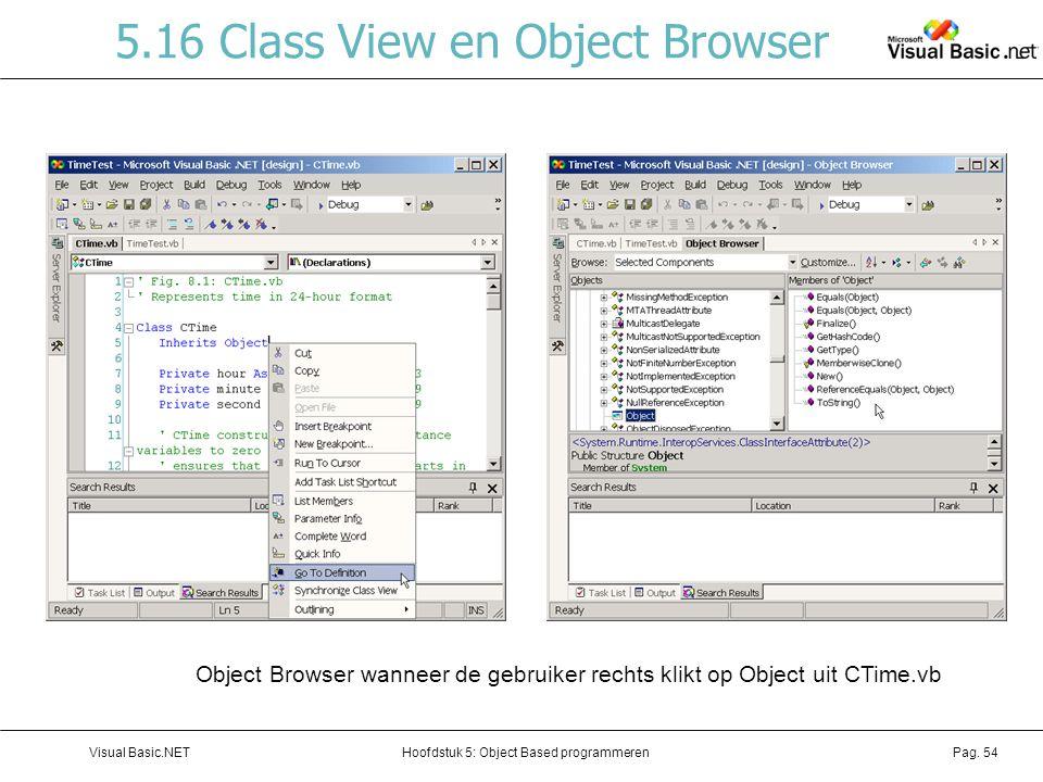 Hoofdstuk 5: Object Based programmerenVisual Basic.NETPag. 54 5.16 Class View en Object Browser Object Browser wanneer de gebruiker rechts klikt op Ob