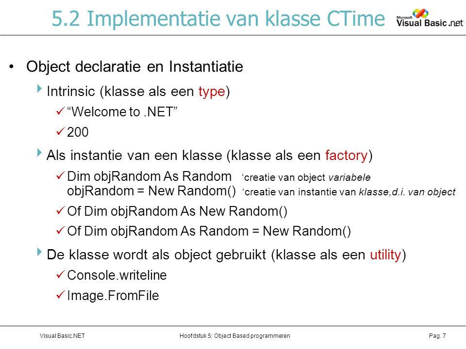 Hoofdstuk 5: Object Based programmerenVisual Basic.NETPag. 7 5.2 Implementatie van klasse CTime Object declaratie en Instantiatie  Intrinsic (klasse