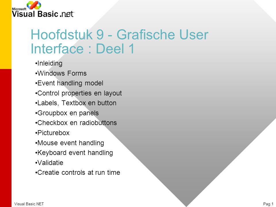 Visual Basic.NETPag.1 Hoofdstuk 9 - Grafische User Interface : Deel 1 Inleiding Windows Forms Event handling model Control properties en layout Labels