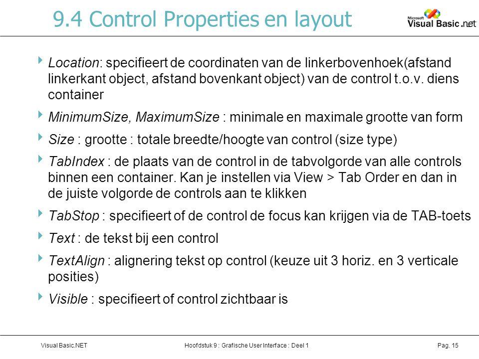 Hoofdstuk 9 : Grafische User Interface : Deel 1Visual Basic.NETPag. 15 9.4 Control Properties en layout  Location: specifieert de coordinaten van de