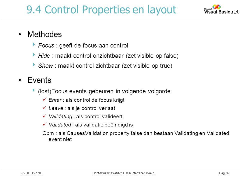 Hoofdstuk 9 : Grafische User Interface : Deel 1Visual Basic.NETPag. 17 9.4 Control Properties en layout Methodes  Focus : geeft de focus aan control