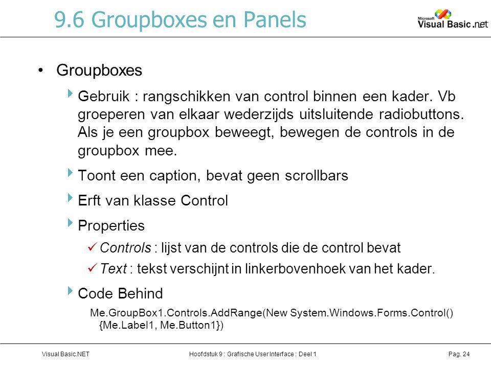 Hoofdstuk 9 : Grafische User Interface : Deel 1Visual Basic.NETPag. 24 9.6 Groupboxes en Panels Groupboxes  Gebruik : rangschikken van control binnen