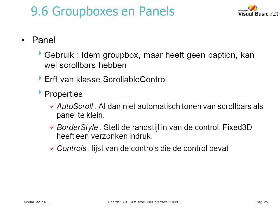 Hoofdstuk 9 : Grafische User Interface : Deel 1Visual Basic.NETPag. 25 9.6 Groupboxes en Panels Panel  Gebruik : Idem groupbox, maar heeft geen capti