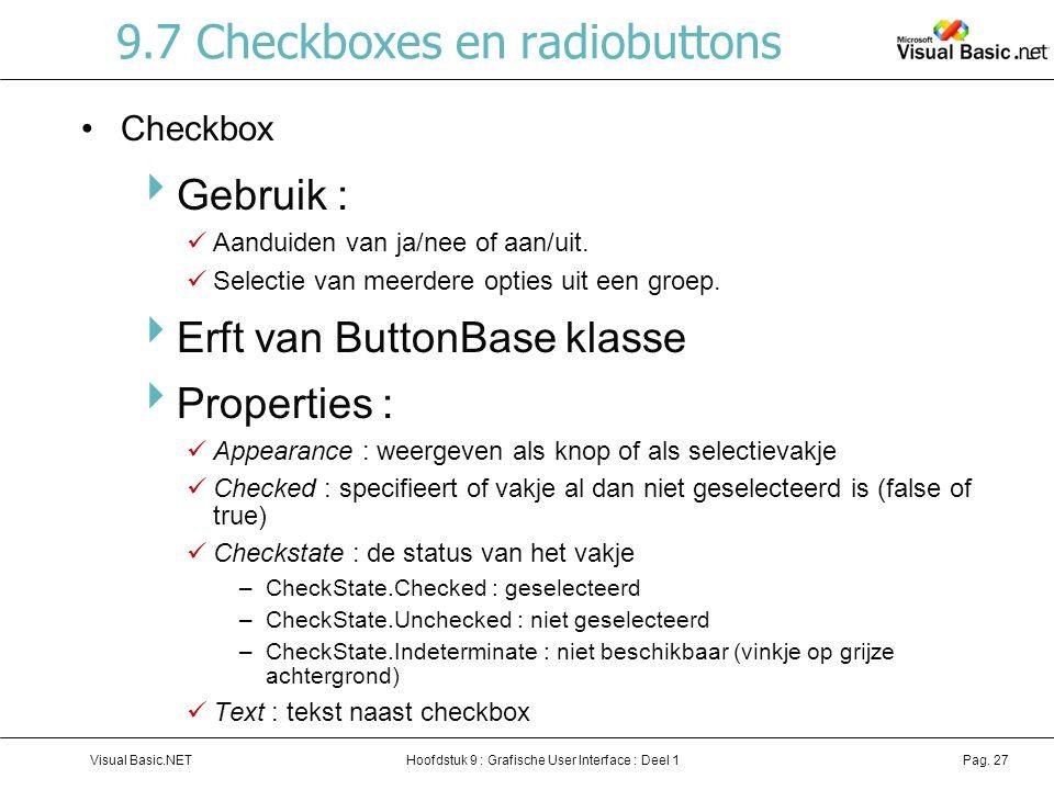 Hoofdstuk 9 : Grafische User Interface : Deel 1Visual Basic.NETPag. 27 9.7 Checkboxes en radiobuttons Checkbox  Gebruik : Aanduiden van ja/nee of aan