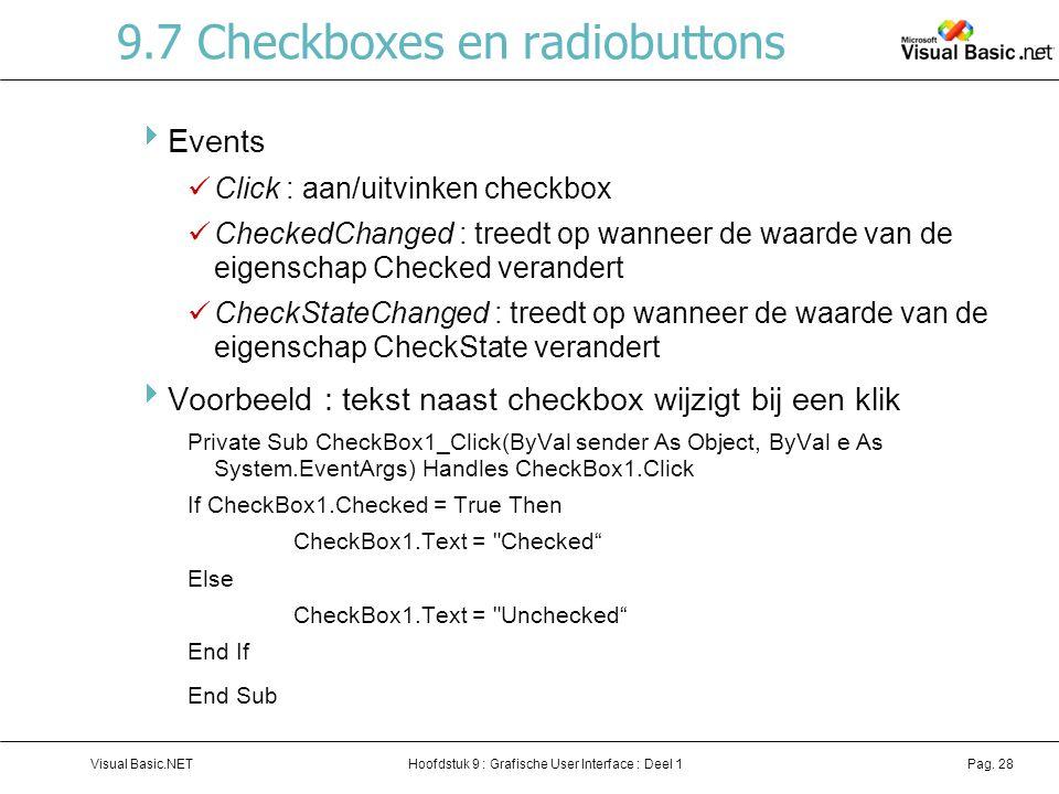 Hoofdstuk 9 : Grafische User Interface : Deel 1Visual Basic.NETPag. 28 9.7 Checkboxes en radiobuttons  Events Click : aan/uitvinken checkbox CheckedC