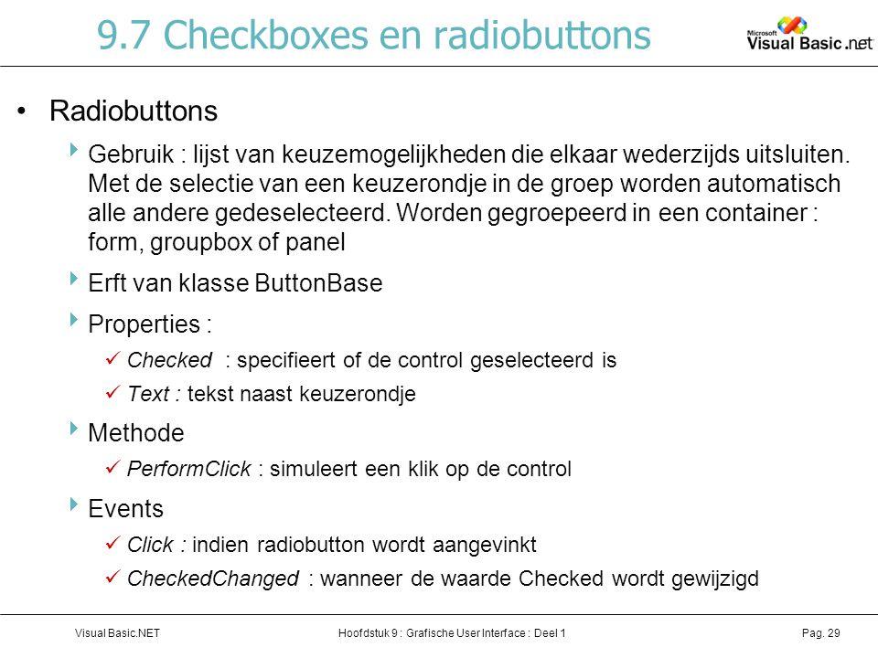 Hoofdstuk 9 : Grafische User Interface : Deel 1Visual Basic.NETPag. 29 9.7 Checkboxes en radiobuttons Radiobuttons  Gebruik : lijst van keuzemogelijk