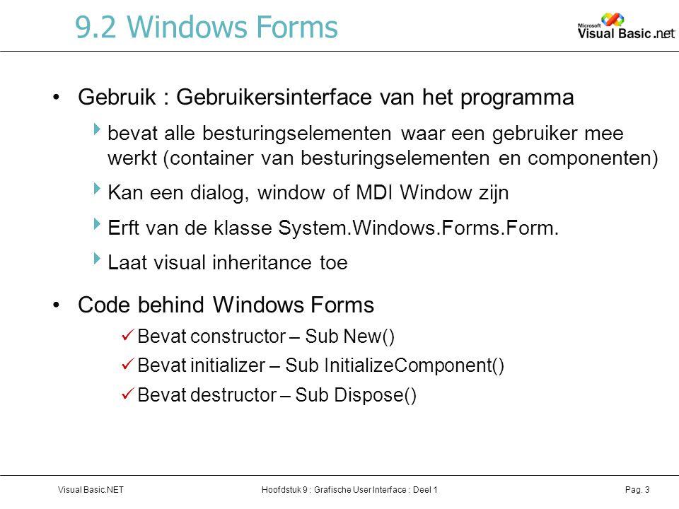 Hoofdstuk 9 : Grafische User Interface : Deel 1Visual Basic.NETPag. 3 9.2 Windows Forms Gebruik : Gebruikersinterface van het programma  bevat alle b