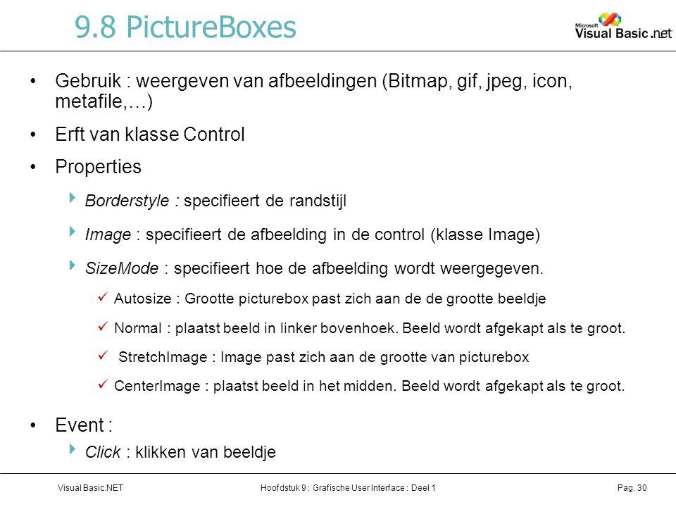 Hoofdstuk 9 : Grafische User Interface : Deel 1Visual Basic.NETPag. 30 9.8 PictureBoxes Gebruik : weergeven van afbeeldingen (Bitmap, gif, jpeg, icon,
