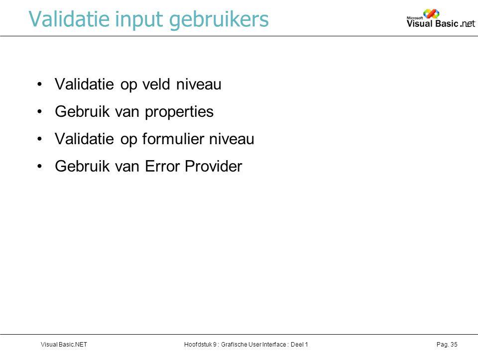 Hoofdstuk 9 : Grafische User Interface : Deel 1Visual Basic.NETPag. 35 Validatie input gebruikers Validatie op veld niveau Gebruik van properties Vali