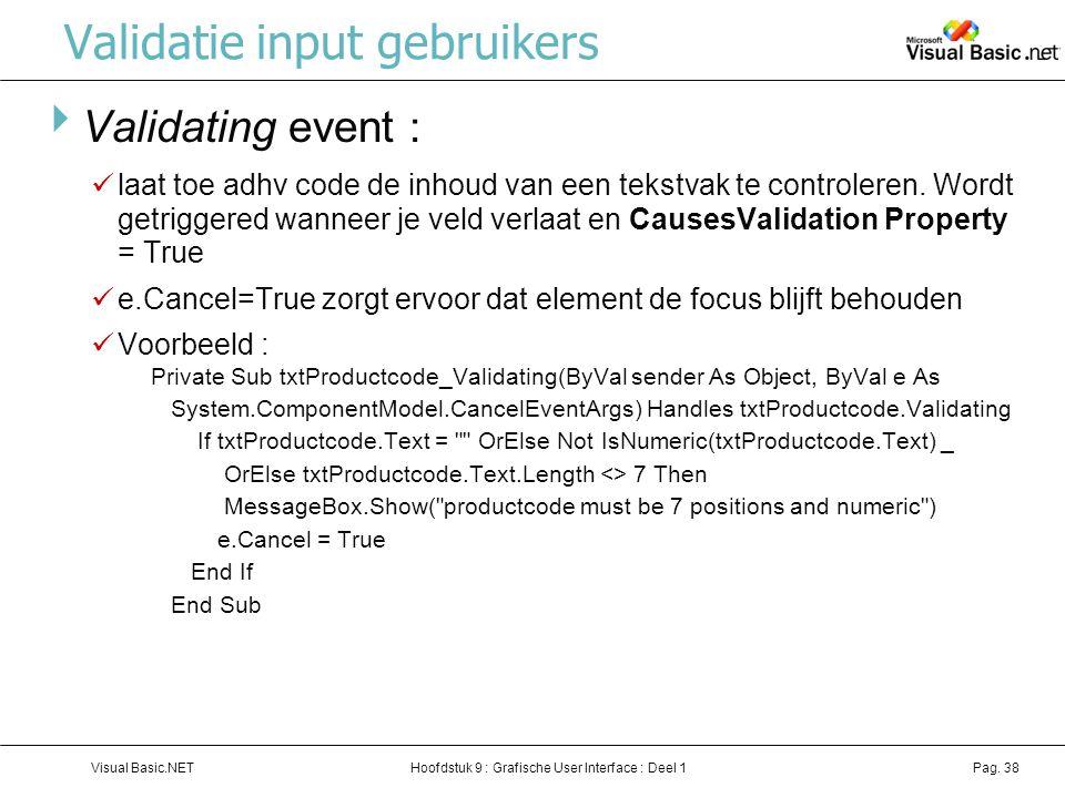 Hoofdstuk 9 : Grafische User Interface : Deel 1Visual Basic.NETPag. 38 Validatie input gebruikers  Validating event : laat toe adhv code de inhoud va