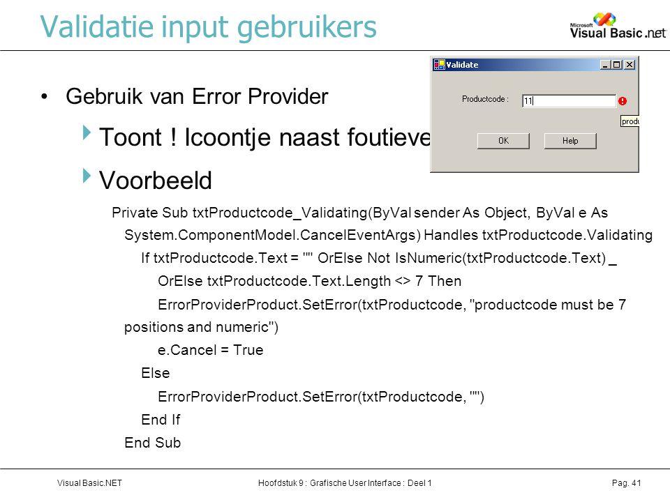 Hoofdstuk 9 : Grafische User Interface : Deel 1Visual Basic.NETPag. 41 Validatie input gebruikers Gebruik van Error Provider  Toont ! Icoontje naast