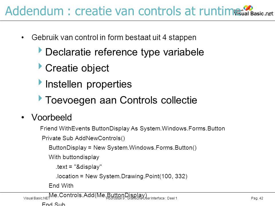 Hoofdstuk 9 : Grafische User Interface : Deel 1Visual Basic.NETPag. 42 Addendum : creatie van controls at runtime Gebruik van control in form bestaat