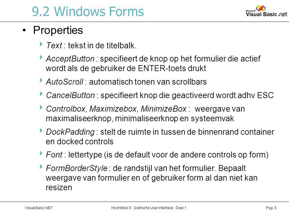 Hoofdstuk 9 : Grafische User Interface : Deel 1Visual Basic.NETPag. 5 9.2 Windows Forms Properties  Text : tekst in de titelbalk.  AcceptButton : sp