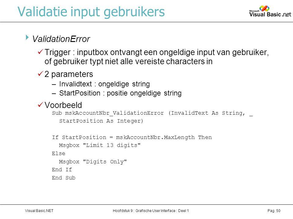 Hoofdstuk 9 : Grafische User Interface : Deel 1Visual Basic.NETPag. 50 Validatie input gebruikers  ValidationError Trigger : inputbox ontvangt een on