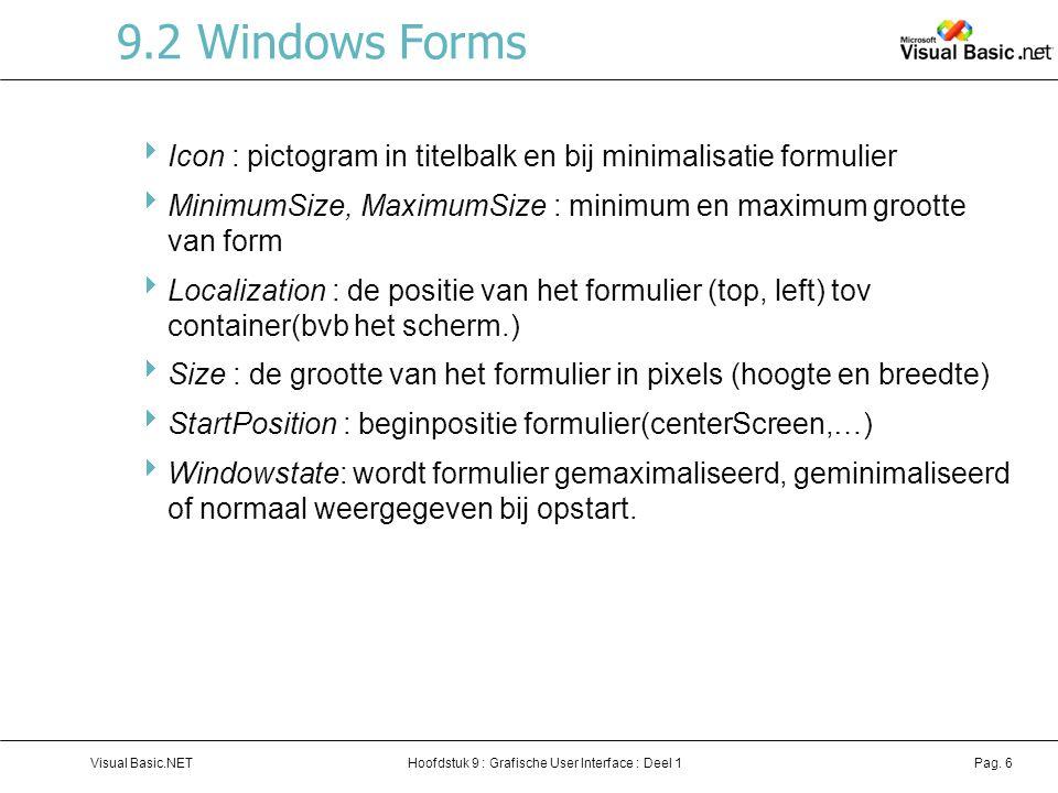 Hoofdstuk 9 : Grafische User Interface : Deel 1Visual Basic.NETPag. 6 9.2 Windows Forms  Icon : pictogram in titelbalk en bij minimalisatie formulier