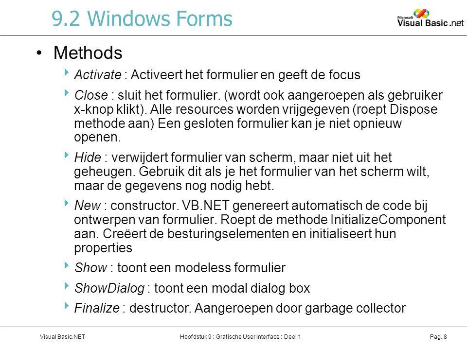 Hoofdstuk 9 : Grafische User Interface : Deel 1Visual Basic.NETPag. 8 9.2 Windows Forms Methods  Activate : Activeert het formulier en geeft de focus