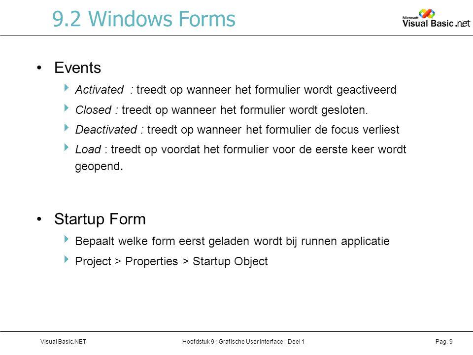 Hoofdstuk 9 : Grafische User Interface : Deel 1Visual Basic.NETPag. 9 9.2 Windows Forms Events  Activated : treedt op wanneer het formulier wordt gea