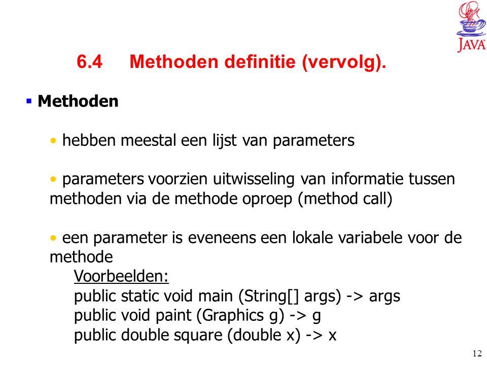 12  Methoden hebben meestal een lijst van parameters parameters voorzien uitwisseling van informatie tussen methoden via de methode oproep (method ca