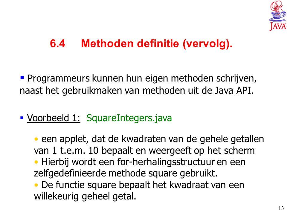 13  Programmeurs kunnen hun eigen methoden schrijven, naast het gebruikmaken van methoden uit de Java API.  Voorbeeld 1: SquareIntegers.java een app