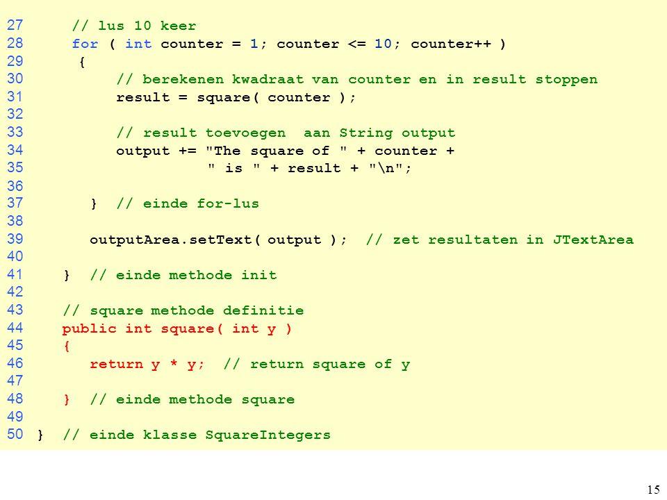 15 27 // lus 10 keer 28 for ( int counter = 1; counter <= 10; counter++ ) 29 { 30 // berekenen kwadraat van counter en in result stoppen 31 result = s