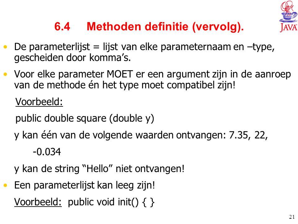 21 6.4 Methoden definitie (vervolg). De parameterlijst = lijst van elke parameternaam en –type, gescheiden door komma's. Voor elke parameter MOET er e
