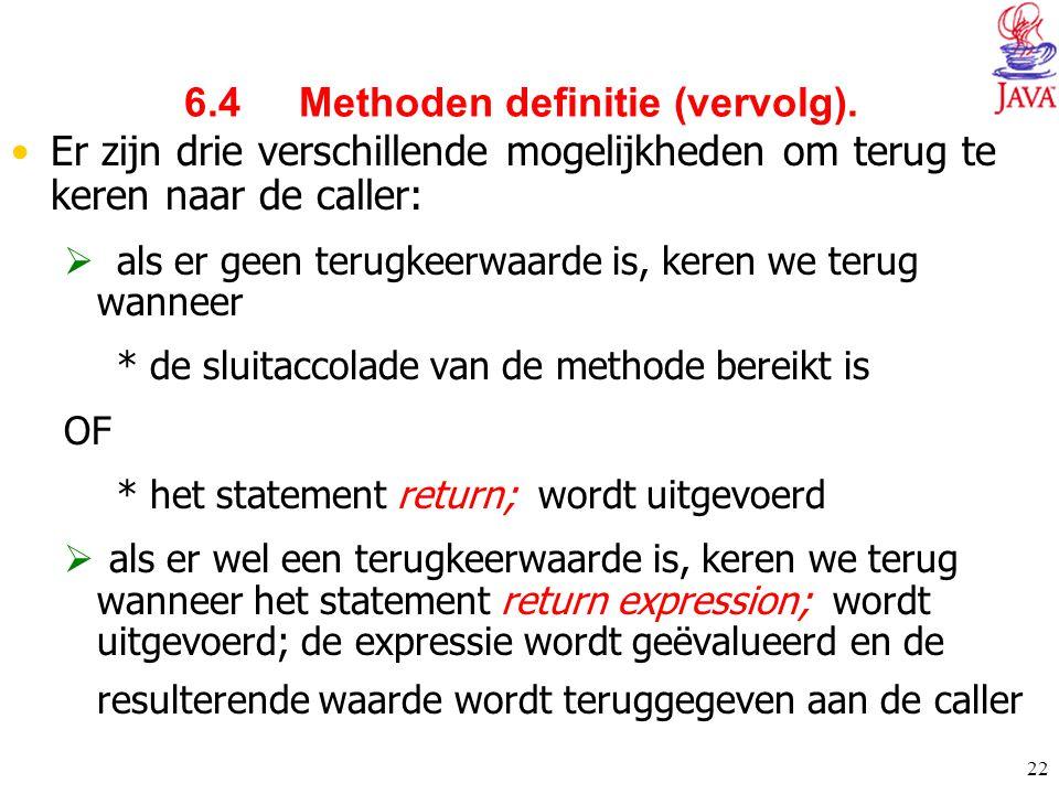 22 6.4 Methoden definitie (vervolg). Er zijn drie verschillende mogelijkheden om terug te keren naar de caller:  als er geen terugkeerwaarde is, kere