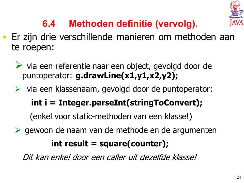 24 6.4 Methoden definitie (vervolg). Er zijn drie verschillende manieren om methoden aan te roepen:  via een referentie naar een object, gevolgd door