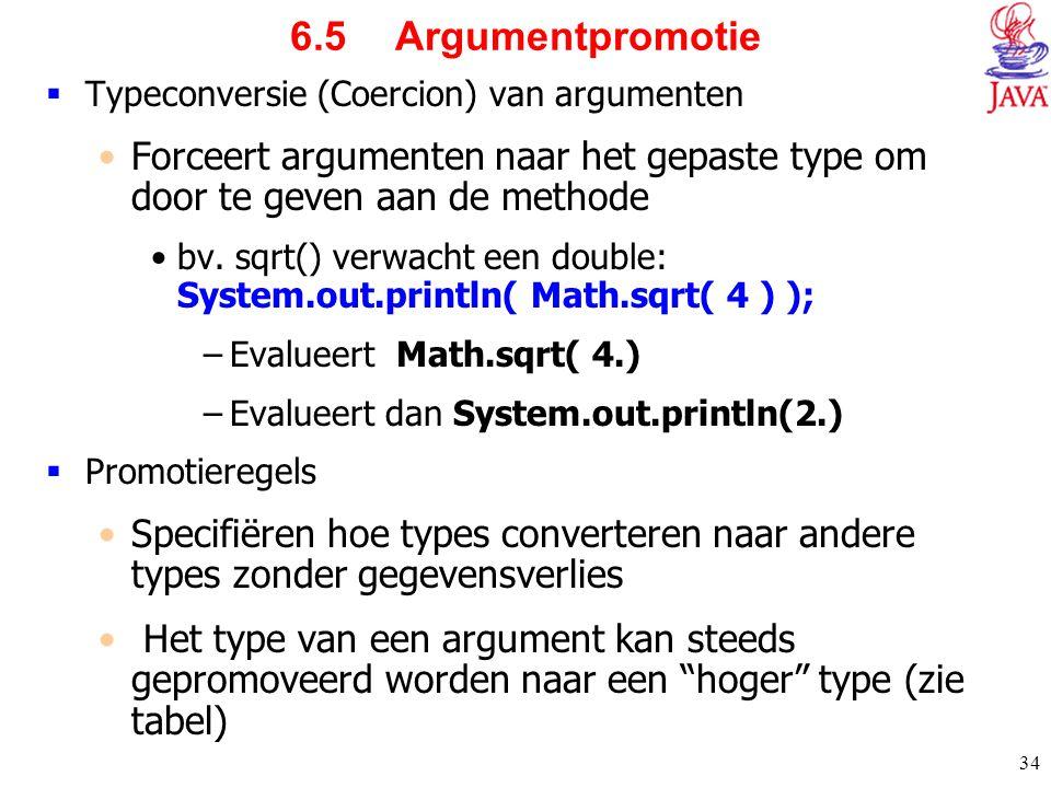 34 6.5 Argumentpromotie  Typeconversie (Coercion) van argumenten Forceert argumenten naar het gepaste type om door te geven aan de methode bv. sqrt()