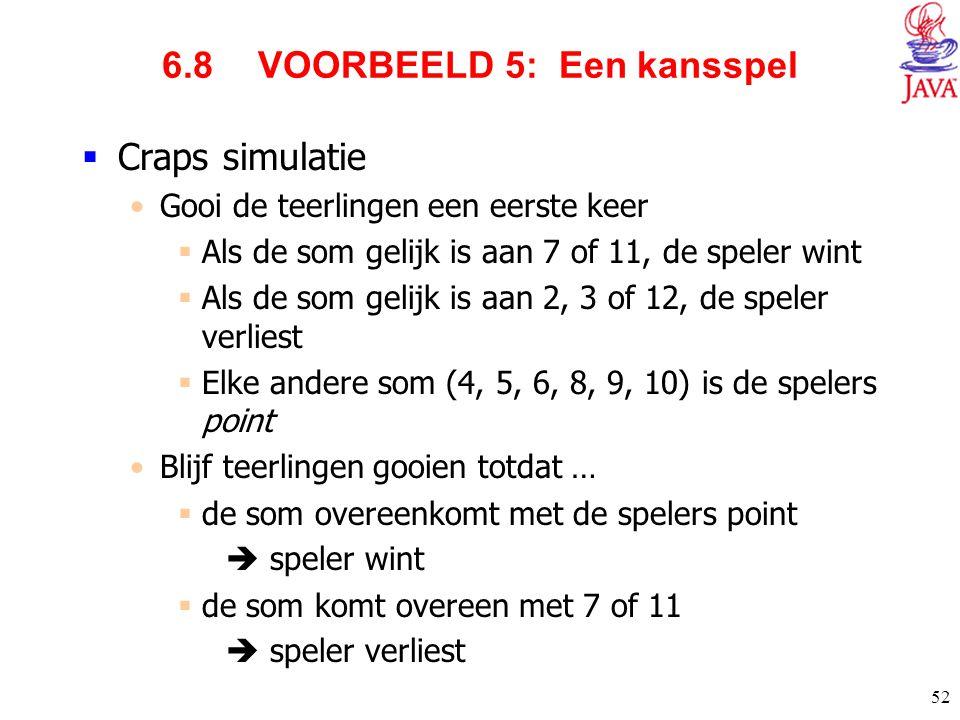 52 6.8 VOORBEELD 5: Een kansspel  Craps simulatie Gooi de teerlingen een eerste keer  Als de som gelijk is aan 7 of 11, de speler wint  Als de som