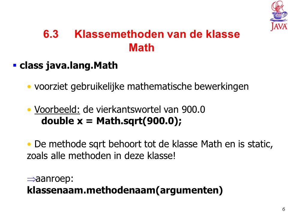 6  class java.lang.Math voorziet gebruikelijke mathematische bewerkingen Voorbeeld: de vierkantswortel van 900.0 double x = Math.sqrt(900.0); De meth
