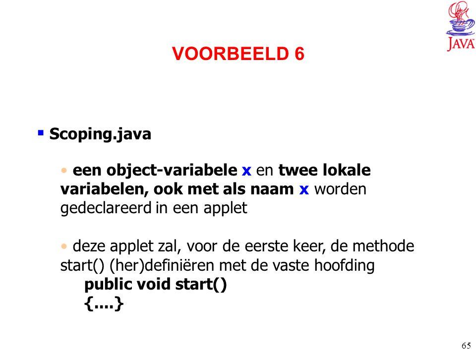 65  Scoping.java een object-variabele x en twee lokale variabelen, ook met als naam x worden gedeclareerd in een applet deze applet zal, voor de eers