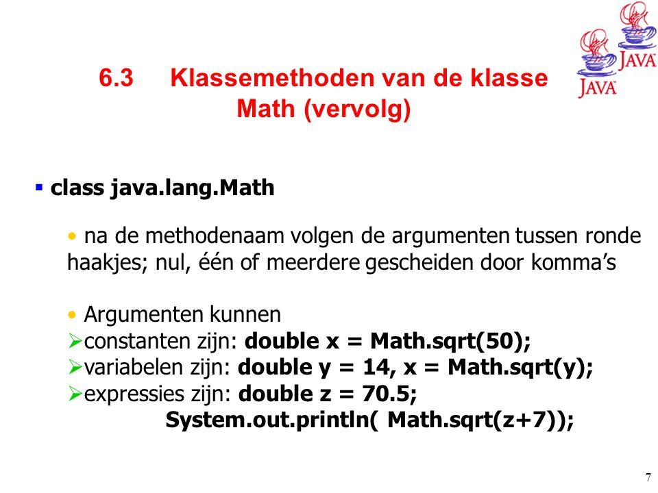 7  class java.lang.Math na de methodenaam volgen de argumenten tussen ronde haakjes; nul, één of meerdere gescheiden door komma's Argumenten kunnen 