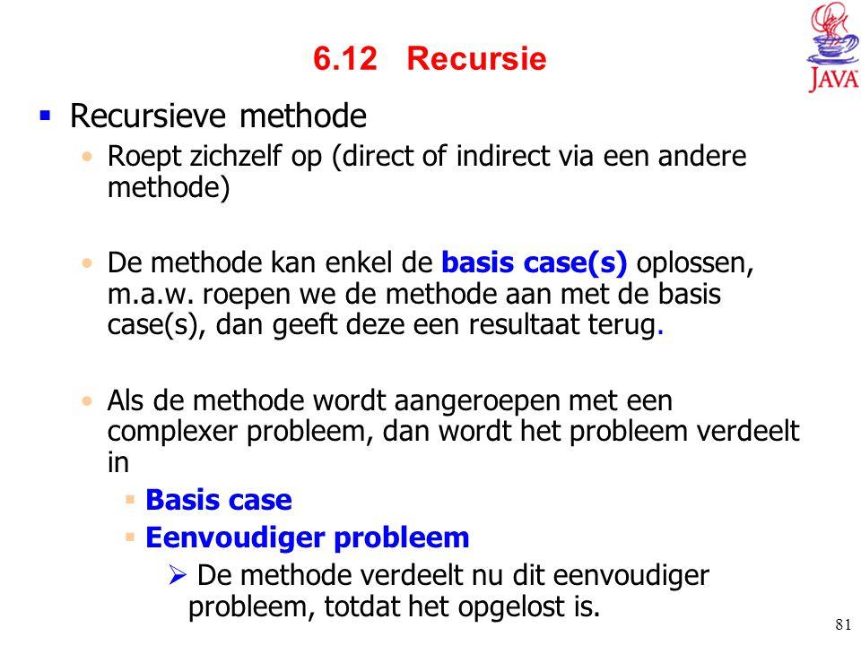 81 6.12 Recursie  Recursieve methode Roept zichzelf op (direct of indirect via een andere methode) De methode kan enkel de basis case(s) oplossen, m.