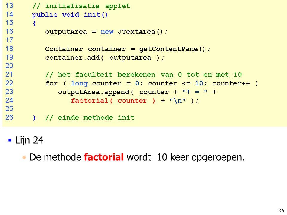 86 13 // initialisatie applet 14 public void init() 15 { 16 outputArea = new JTextArea(); 17 18 Container container = getContentPane(); 19 container.a