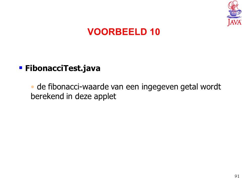 91  FibonacciTest.java de fibonacci-waarde van een ingegeven getal wordt berekend in deze applet VOORBEELD 10